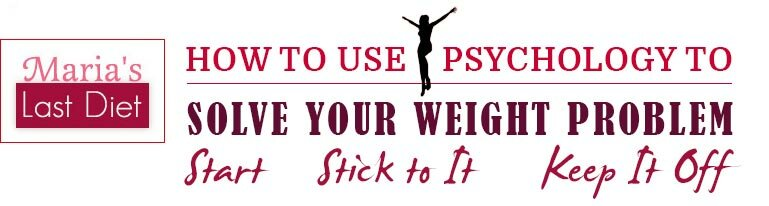 Maria's Last Diet: How to use psychology to solve your weight loss problem